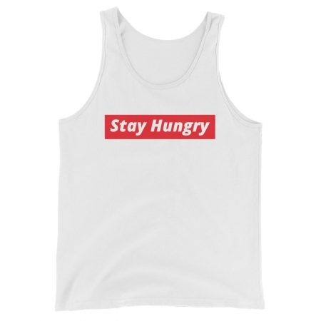 STAY HUNGRY Unisex Tank Top